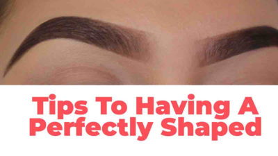 Tips To Having A Perfectly Shaped Eyebrow 2020